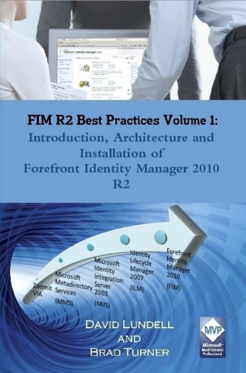 FIM R2 Best Practices Volume 1: Introduction, Architecture And Installation Of Forefront Identity Manager 2010 R2